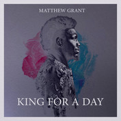 """Matthew Grant """"King for Day"""" Produced by AlterEgo Mixed by Eric Racy Mastered by Trevor Case"""