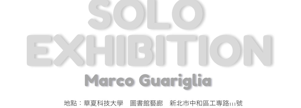 Solo Exhibition, Marco Guariglia, Jui Ju Lin, Size M design studio,Hwa Hsia University of Technology