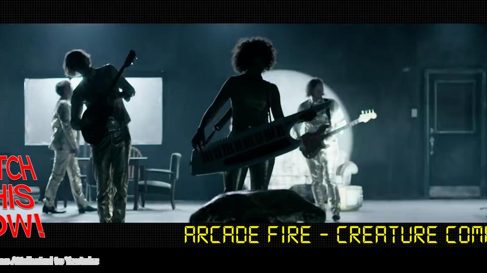 Watch This Now! | Aracde Fire - Creature Comfort