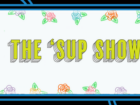 This Week in Dope New Comedy: 'SUP is WHAT'S UP