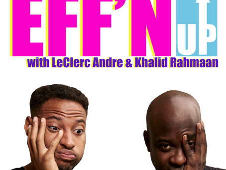 People Are Eff'n Up Out There, Khalid Rahmaan and LeClerc Andre Are Here to Talk About It
