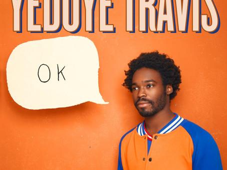 Yedoye Travis is Not 'Ok'