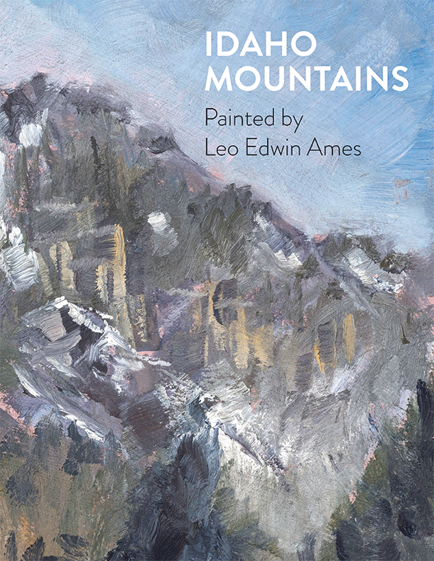 Idaho Mountains Painted by Leo Edwin Ames, of the Sawtooth Mountains