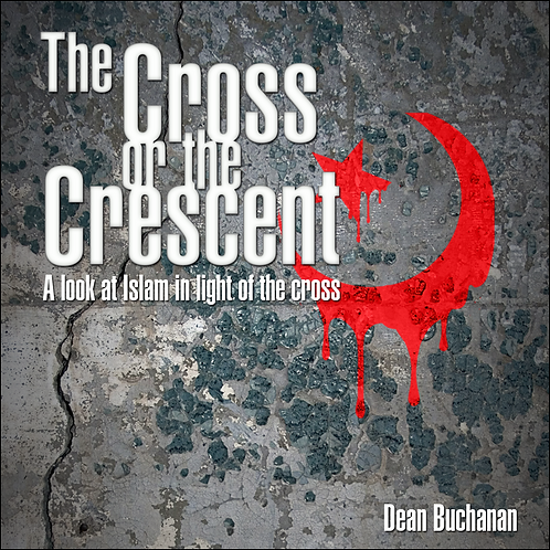 DVD - The Cross or the Crescent - Dean Buchanan - SUGGESTED DONATION