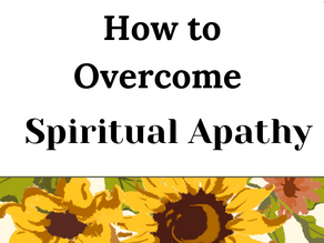 What is Spiritual Apathy and How to Overcome it