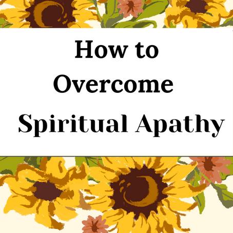 How to Overcome Spiritual Apathy