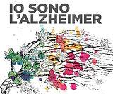 Simona Recanatini - Io sono l'Alzheimer. Guida pratica per conoscere e affrontare la malattia.