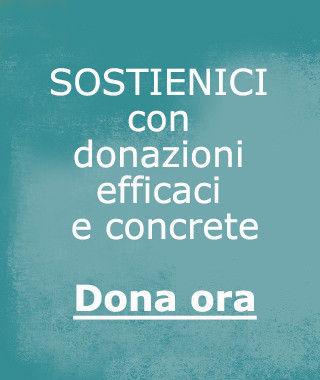 sostienici con donazioni efficaci e concrete dona ora