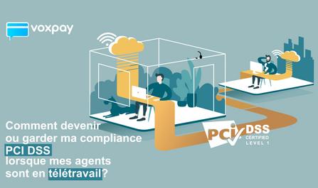 Comment devenir ou garder ma compliance PCI DSS lorsque mes agents sont en télétravail?