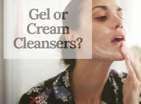 Gel or Cream Cleanser?