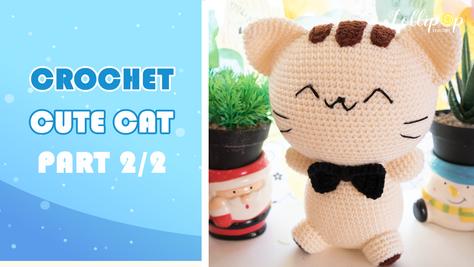 ถักโครเชต์ตุ๊กตาแมวน่ารัก Part 2/2 | Crochet Cute Cat