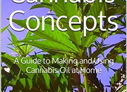 Cannabis Concepts: A Guide to Making and Using Cannabis Oil at Home