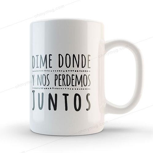 TAZA CON FRASE DE AMOR DIME DÓNDE Y NOS PERDEMOS JUNTOS