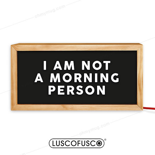 CAJA DE LUZ MADERA I AM NOT A MORNING PERSON