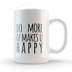 TAZA DO MORE OF MAKES U HAPPY