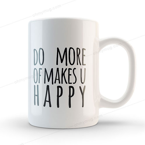 TAZA MUG DO MORE OF MAKES U HAPPY