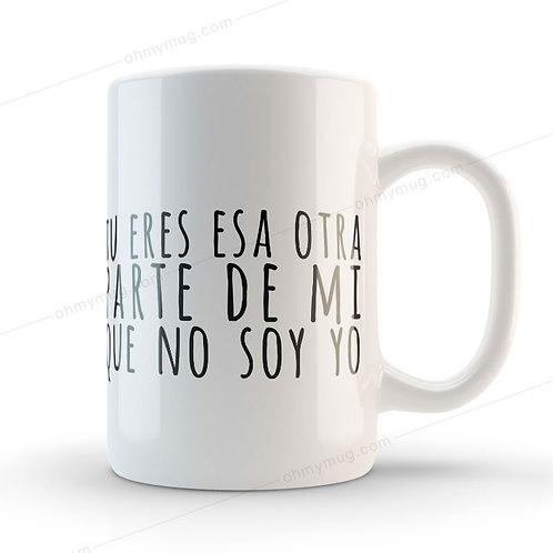 TAZA CON FRASE DE AMOR TU ERES ESA PARTE DE MI
