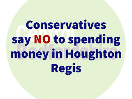 Conservatives say NO to spending money in Houghton Regis
