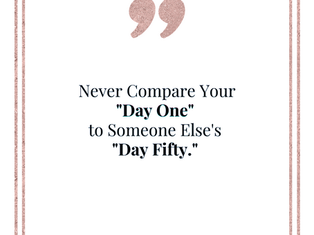 Never Compare Your Day One To Someone Else's Day 50