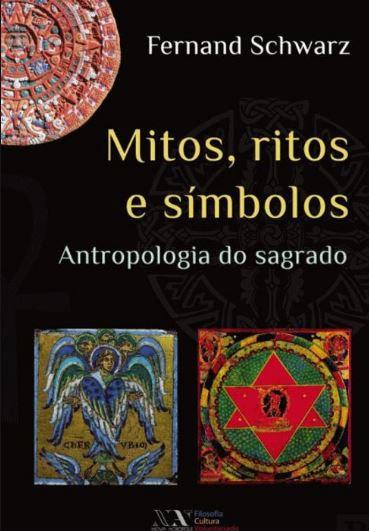 Mitos, Ritos e Símbolos Antropologia do sagrado de Fernand Schwarz