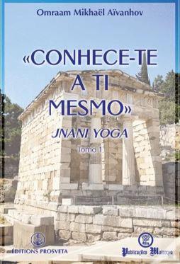 Conhece-te a Ti Mesmo Jnani Yoga - Tomo I de Omraam Mikhaël Aïvanhov