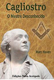 Cagliostro - O Mestre Desconhecido de Marc Haven