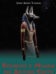 Religião e Magia no Antigo Egipto de Jorge Angel Livraga