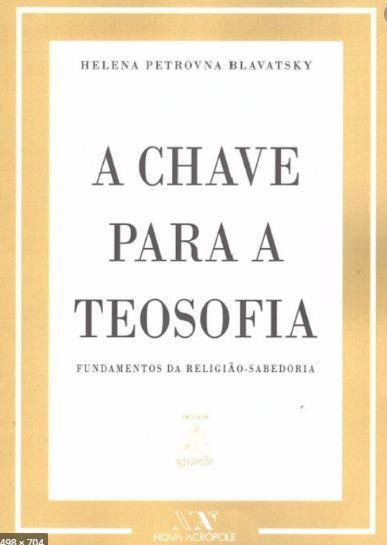 A Chave para a Teosofia  de Helena Petrovna Blavatsky