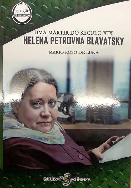 Helana Petrovna Blavatsky,Uma Mártir do Século XIX de Mário Roso de Luna