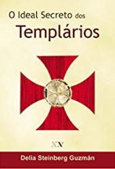 O Ideal Secreto dos Templários de Delia Steinberg Guzmán