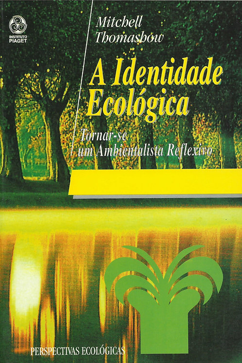 A Identidade Ecológica Tornar-se um Ambientalista Reflexivo de Mitchell Thomasho
