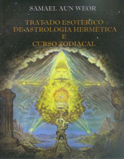 Tratado Esotérico de Astrologia Hermética e Curso Zodiacal de Samael Aun Weor