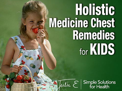 Holistic Medicine Chest Remedies for KIDS