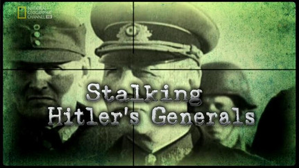 STALKING HITLER'S GENERALS - Fernsehdoku, 50 Min