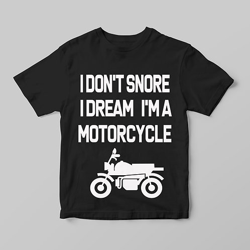 I don't snore, I dream I'm a motorcycle - Motoros, feliratos póló