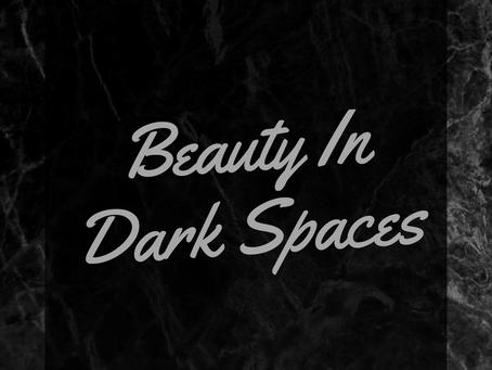 Beauty In Dark Spaces