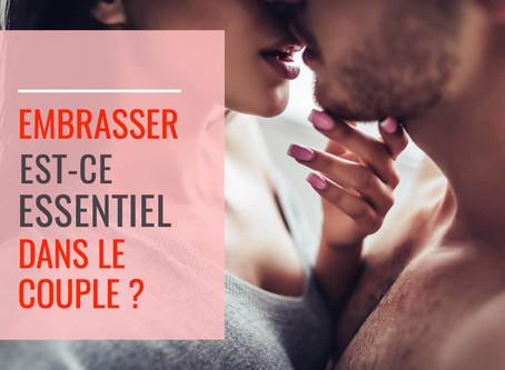 Embrasser, Est-Ce Essentiel Dans le Couple ?
