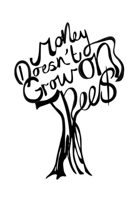 Money Doesn't Grow On Tree$