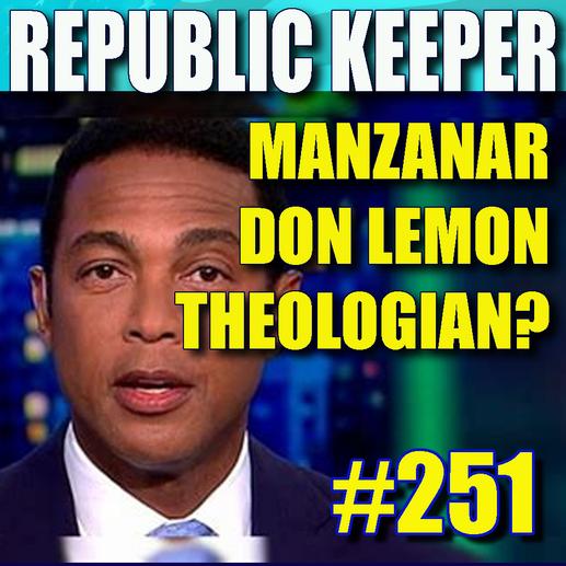 251 - Manzanar - Don Lemon Theologian? - Operation Lone Star