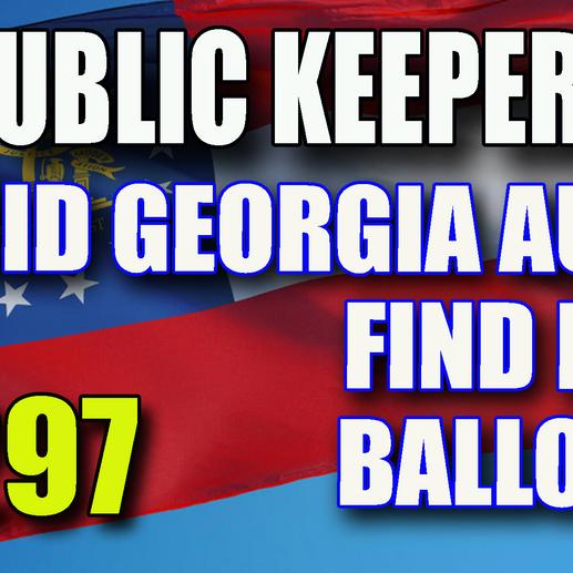 297 - Did Georgia Audit Find Fake Ballots?