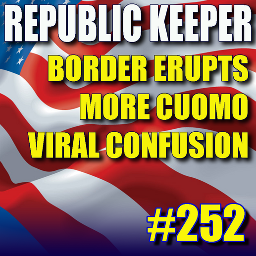 252 – The Border Erupts – More Virus Changes