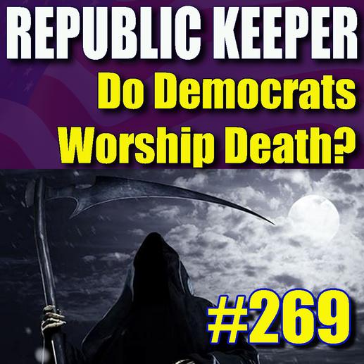 269 - Do the Democrats Worship Death?