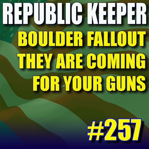 257 – Boulder Fallout – they're coming for your guns
