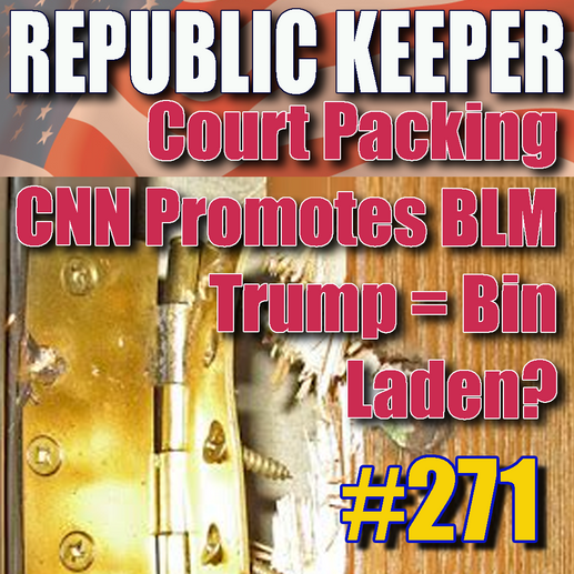 271 - Court Packing - CNN Promotes BLM