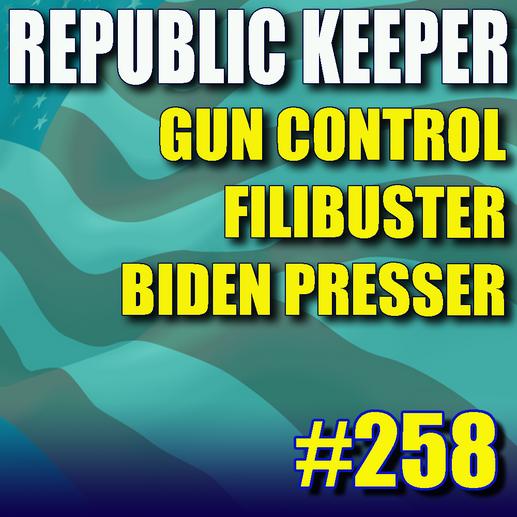 258 – Gun Control, Filibuster and Immigration the Biden Presser
