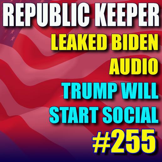 255 – Leaked Biden Audio – Trump will Start Social Media
