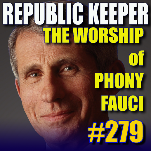 279 - The Worship of Phony Fauci