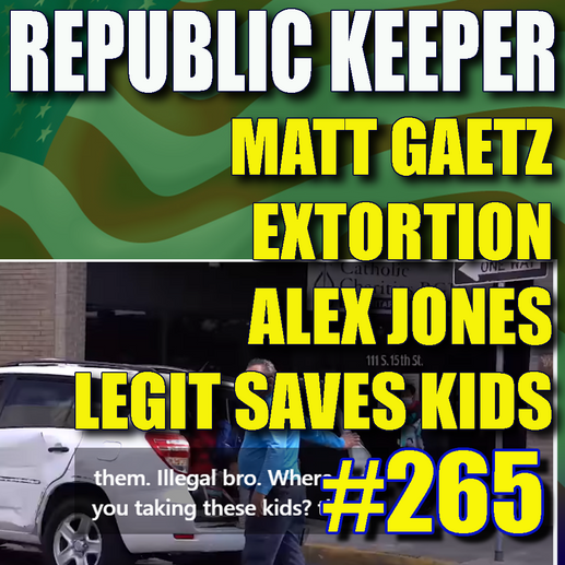 265 - Alex Jones Saves Kids - Matt Gaetz Extortion