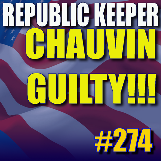 274 - CHAUVIN GUILTY!