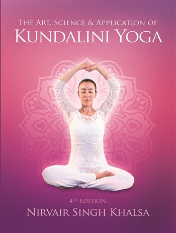 The Art, Science & Application of Kundalini Yoga 4th Edition